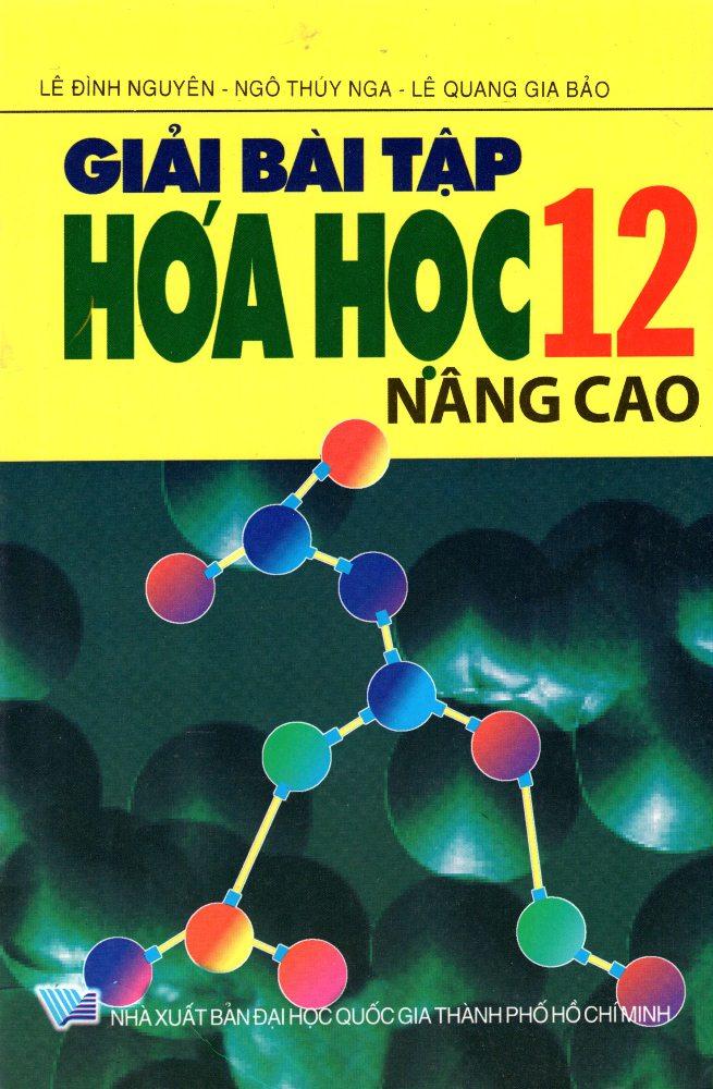 Bìa sách Giải Bài Tập Hóa Học Lớp 12 (Nâng Cao)