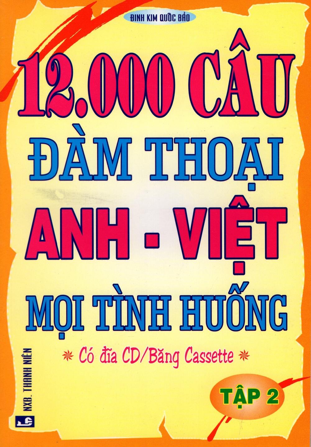 Bìa sách 12000 Câu Đàm Thoại Anh - Việt Mọi Tình Huống (Tập 2)