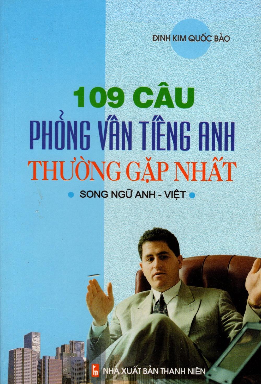 Bìa sách 109 Câu Phỏng Vấn Tiếng Anh Thường Gặp Nhất (Song Ngữ Anh - Việt)