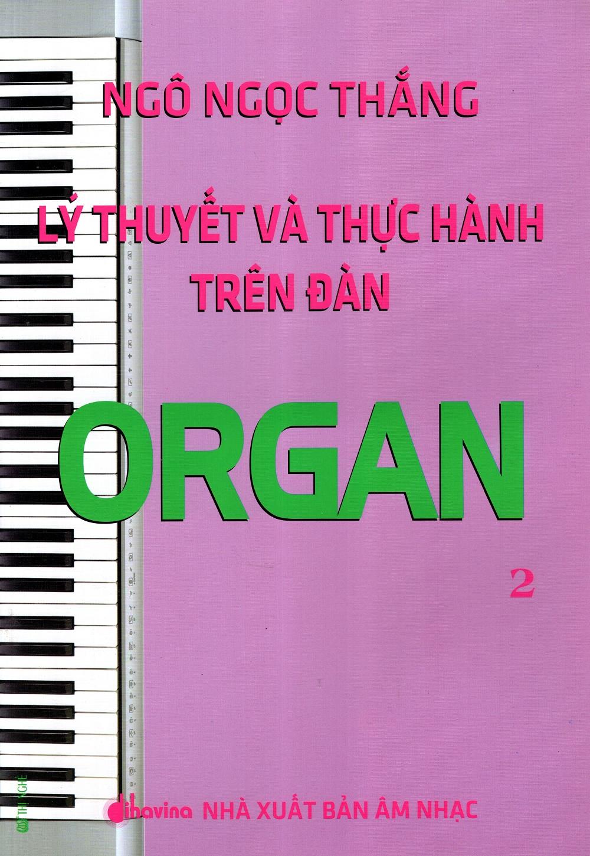 Bìa sách Lý Thuyết Và Thực Hành Trên Đàn Organ (Tập 2)