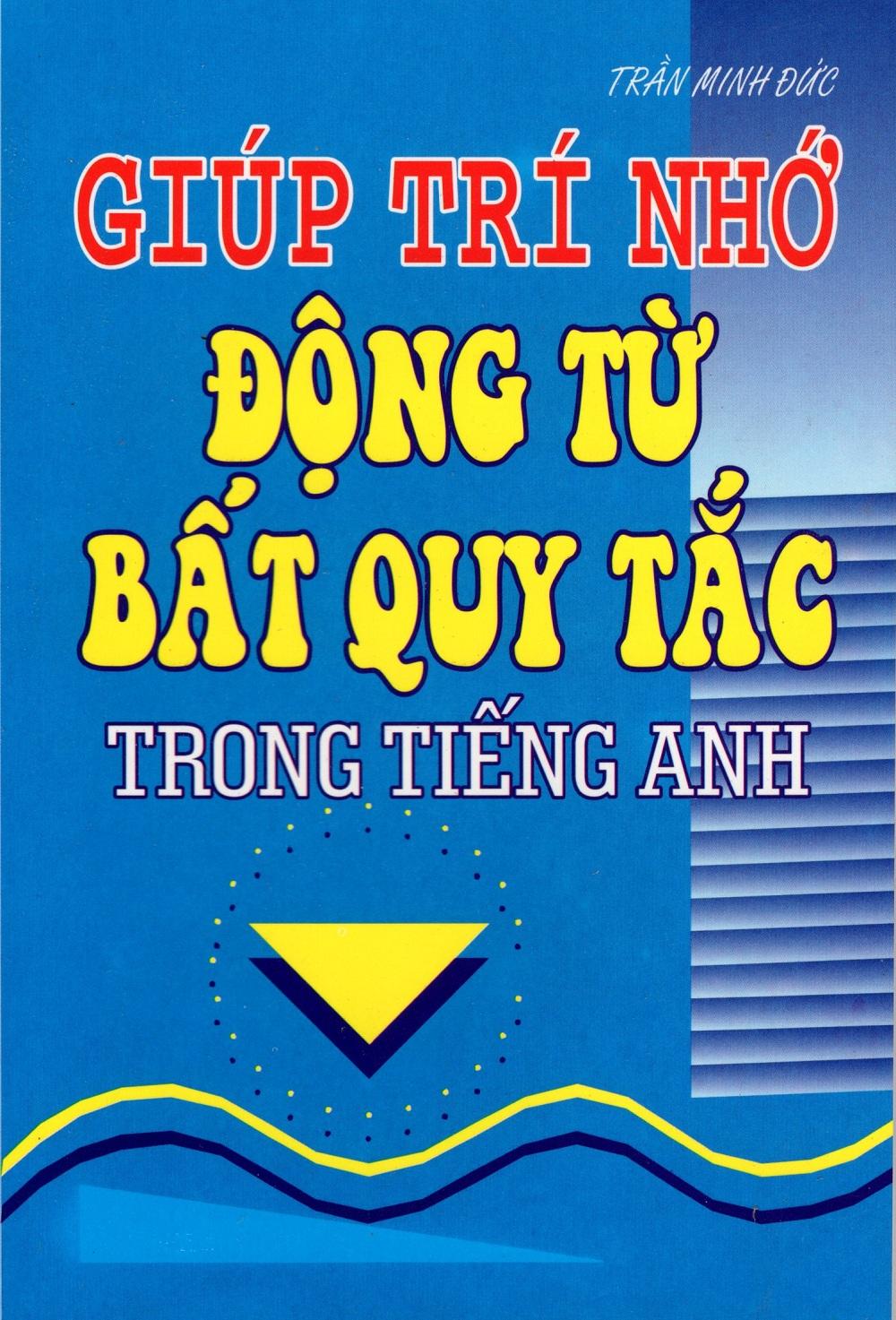Bìa sách Giúp Trí Nhớ Động Từ Bất Quy Tắc Trong Tiếng Anh