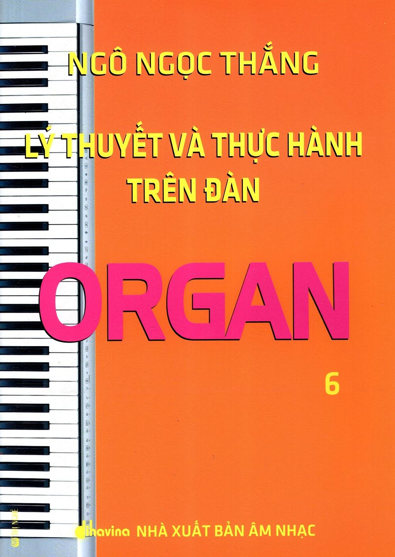Bìa sách Lý Thuyết Và Thực Hành Trên Đàn Organ (Tập 6)