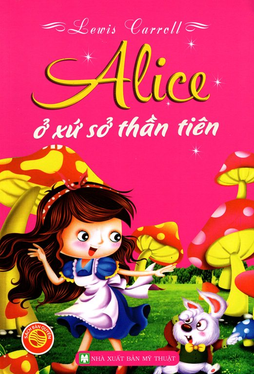 Bìa sách Alice Ở Xứ Sở Thần Tiên (Bìa Mềm)