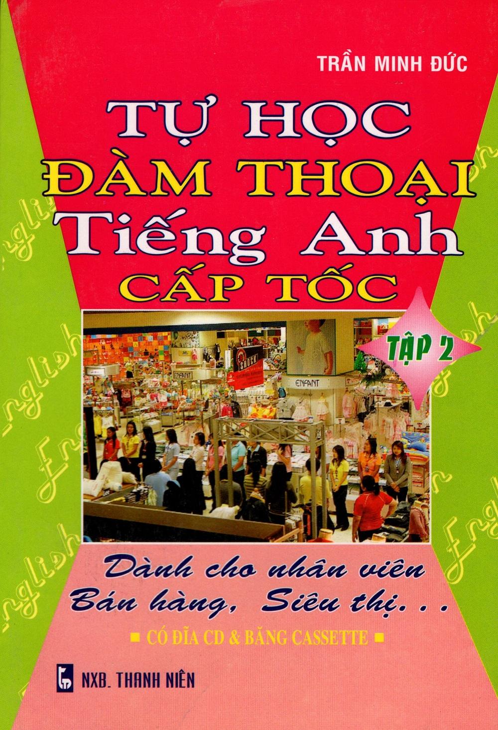 Bìa sách Tự Học Đàm Thoại Tiếng Anh Cấp Tốc - Dành Cho Nhân Viên Bán Hàng, Siêu Thị (Tập 2)