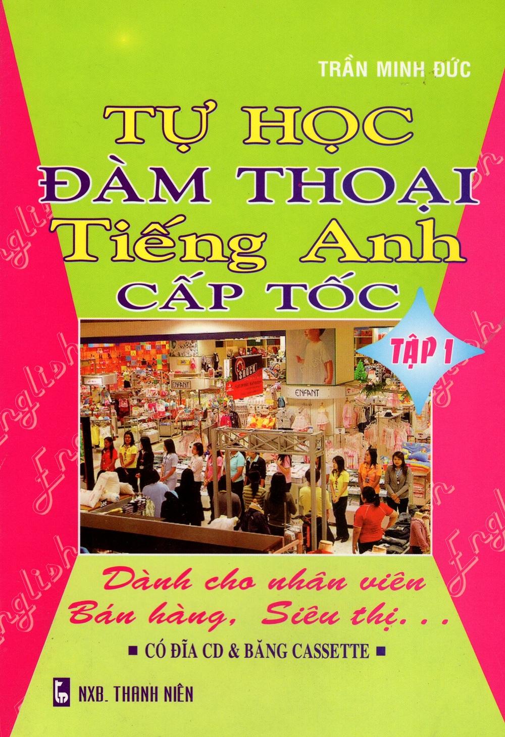 Bìa sách Tự Học Đàm Thoại Tiếng Anh Cấp Tốc - Dành Cho Nhân Viên Bán Hàng, Siêu Thị (Tập 1)