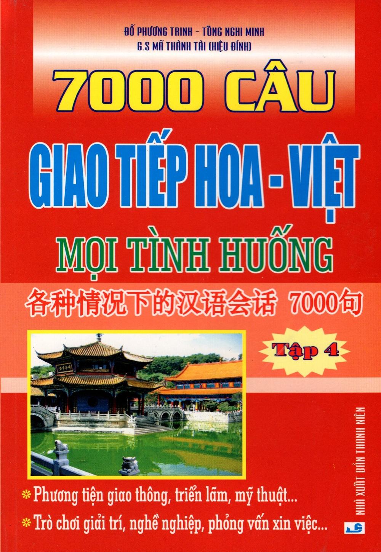 Bìa sách 7000 Câu Giao Tiếp Hoa - Việt Mọi Tình Huống (Tập 4)