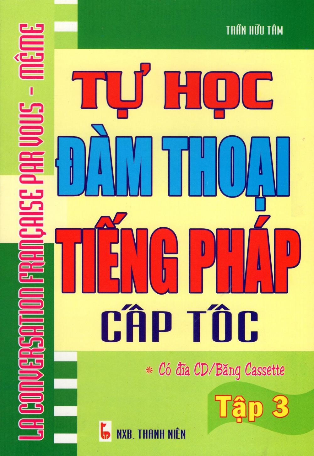Bìa sách Tự Học Đàm Thoại Tiếng Pháp Cấp Tốc (Tập 3)