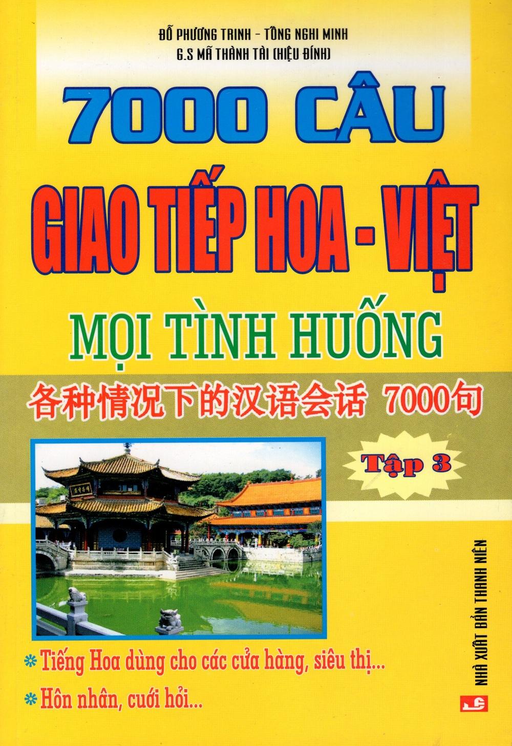 Bìa sách 7000 Câu Giao Tiếp Hoa - Việt Mọi Tình Huống (Tập 3)