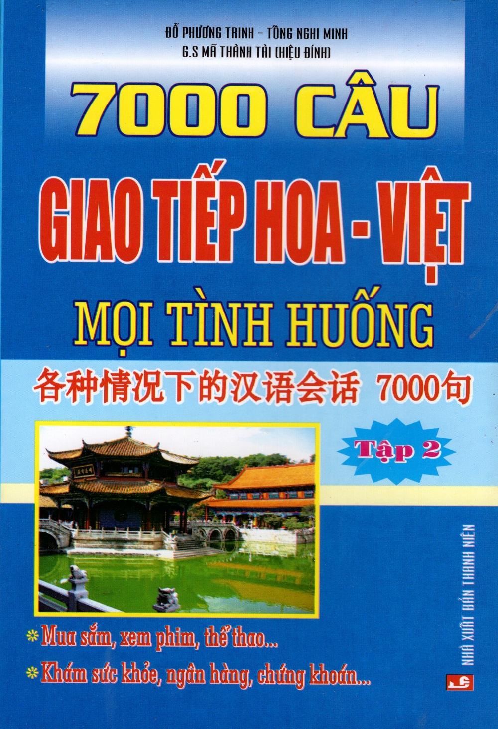 Bìa sách 7000 Câu Giao Tiếp Hoa - Việt Mọi Tình Huống (Tập 2)