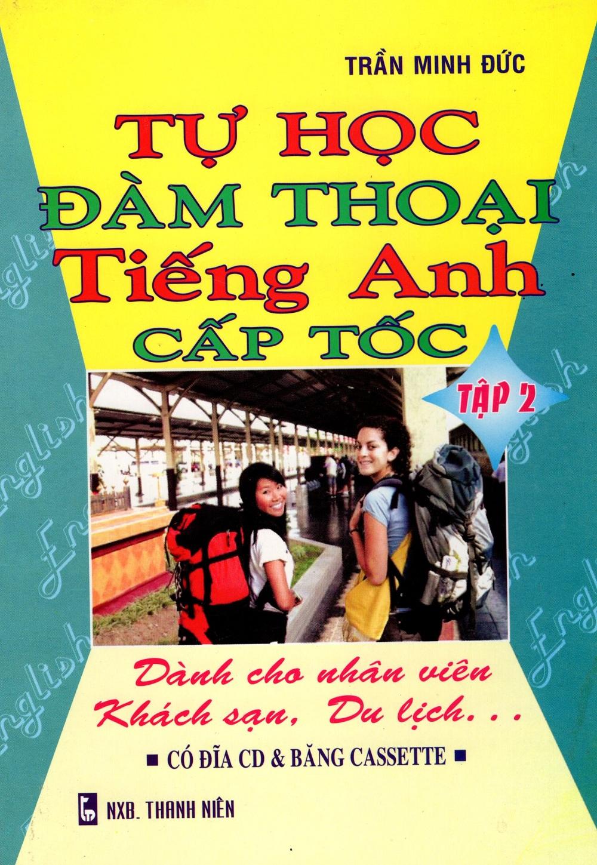 Bìa sách Tự Học Đàm Thoại Tiếng Anh Cấp Tốc - Dành Cho Nhân Viên Khách Sạn, Du Lịch (Tập 2)