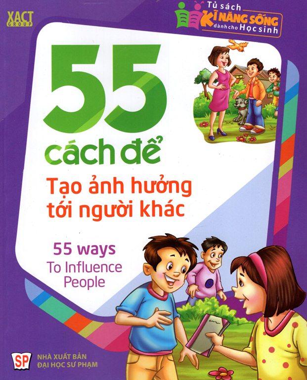 Review sách Tủ Sách Kĩ Năng Sống Dành Cho Học Sinh – 55 Cách Để Tạo Ảnh Hưởng Tới Người Khác