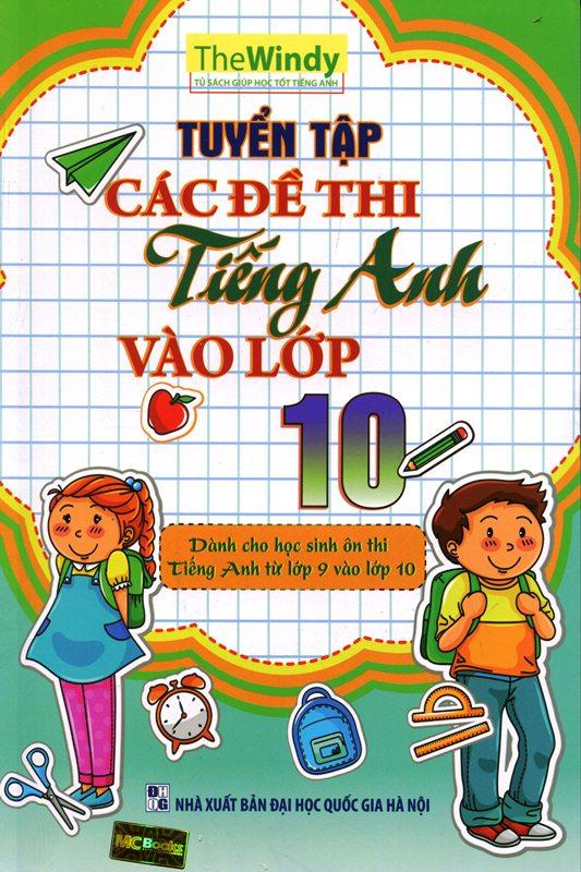 Bìa sách Tuyển Tập Các Đề Thi Tiếng Anh Vào Lớp 10