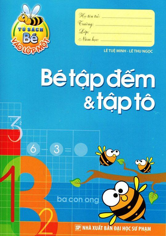 Bìa sách Tủ Sách Bé Vào Lớp 1 - Bé Tập Đếm Và Tập Tô