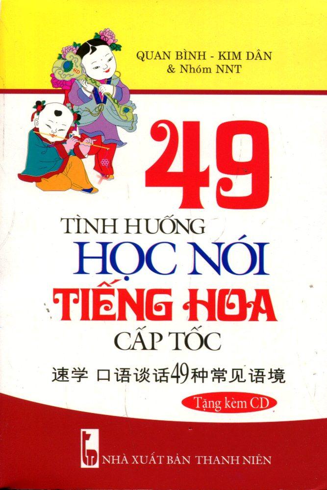 Bìa sách 49 Tình Huống Học Nói Tiếng Hoa Cấp Tốc (Kèm CD) - Tái Bản