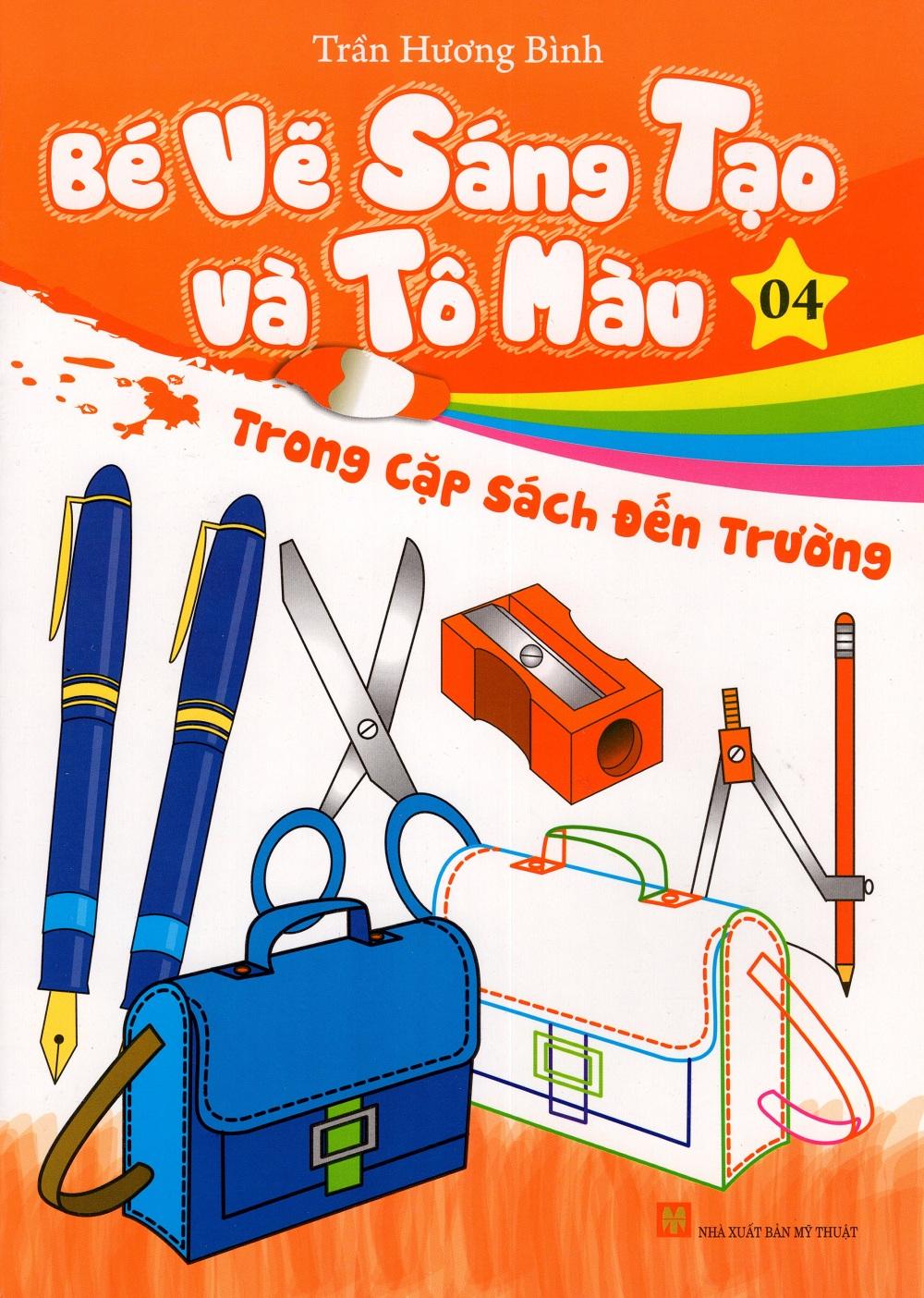 Bìa sách Bé Vẽ Sáng Tạo Và Tô Màu (Tập 4) - Trong Cặp Sách Đến Trường
