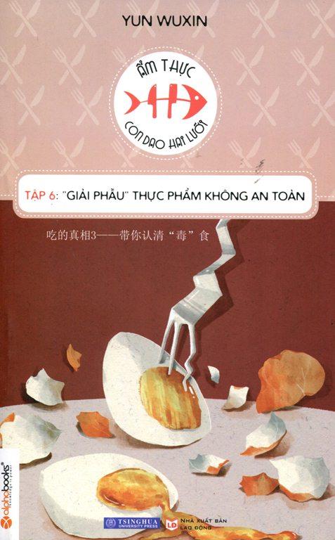"""Review sách Ẩm Thực Con Dao Hai Lưỡi (Tập 6): """"Giải Phẫu"""" Thực Phẩm Không An Toàn"""