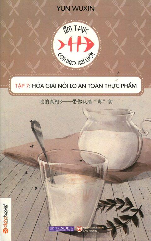 Review sách Ẩm Thực Con Dao Hai Lưỡi (Tập 7): Hóa Giải Nỗi Lo An Toàn Thực Phẩm