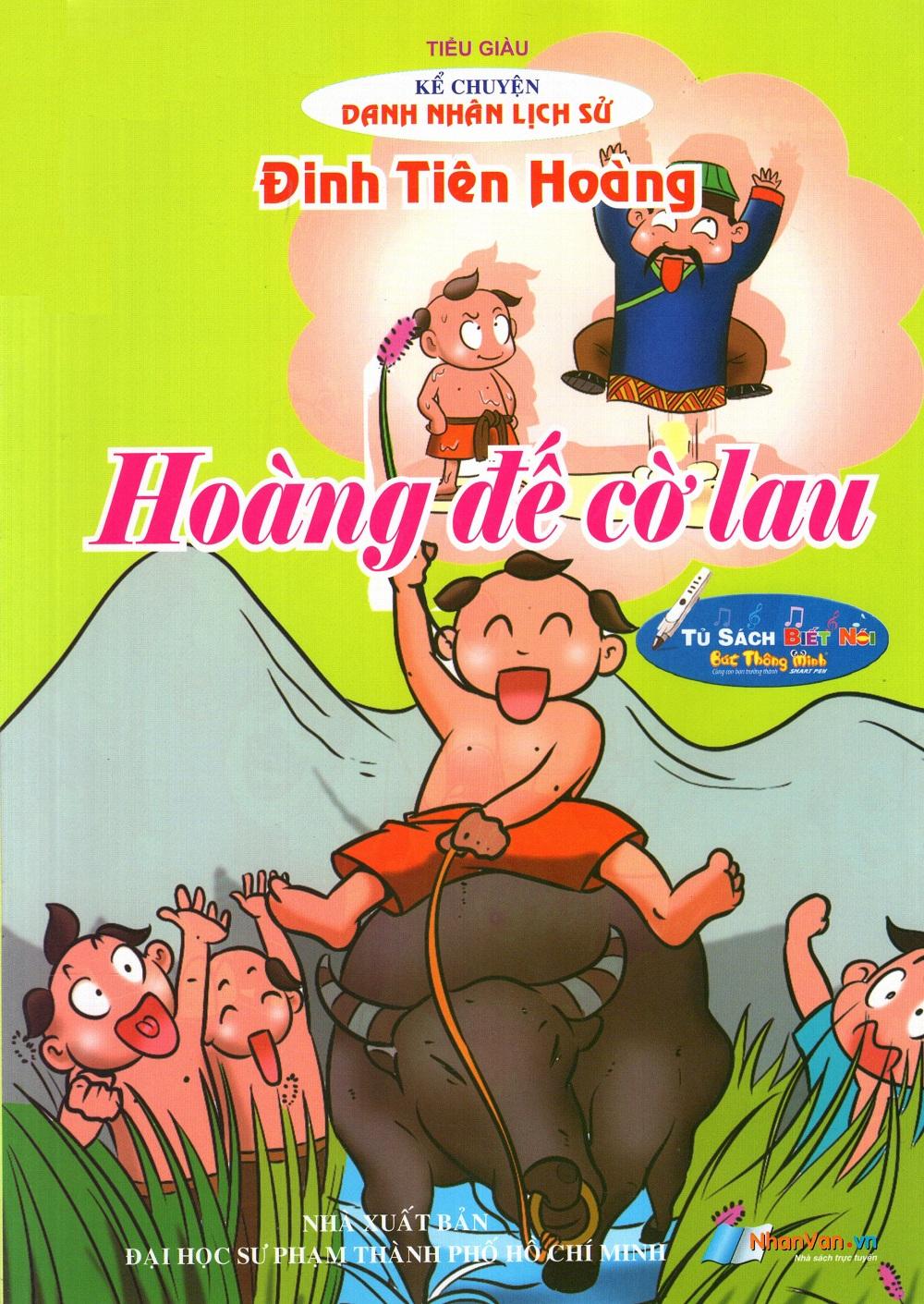 Bìa sách Kể Chuyện Danh Nhân Lịch Sử: Đinh Tiên Hoàng - Hoàng Đế Cờ Lau