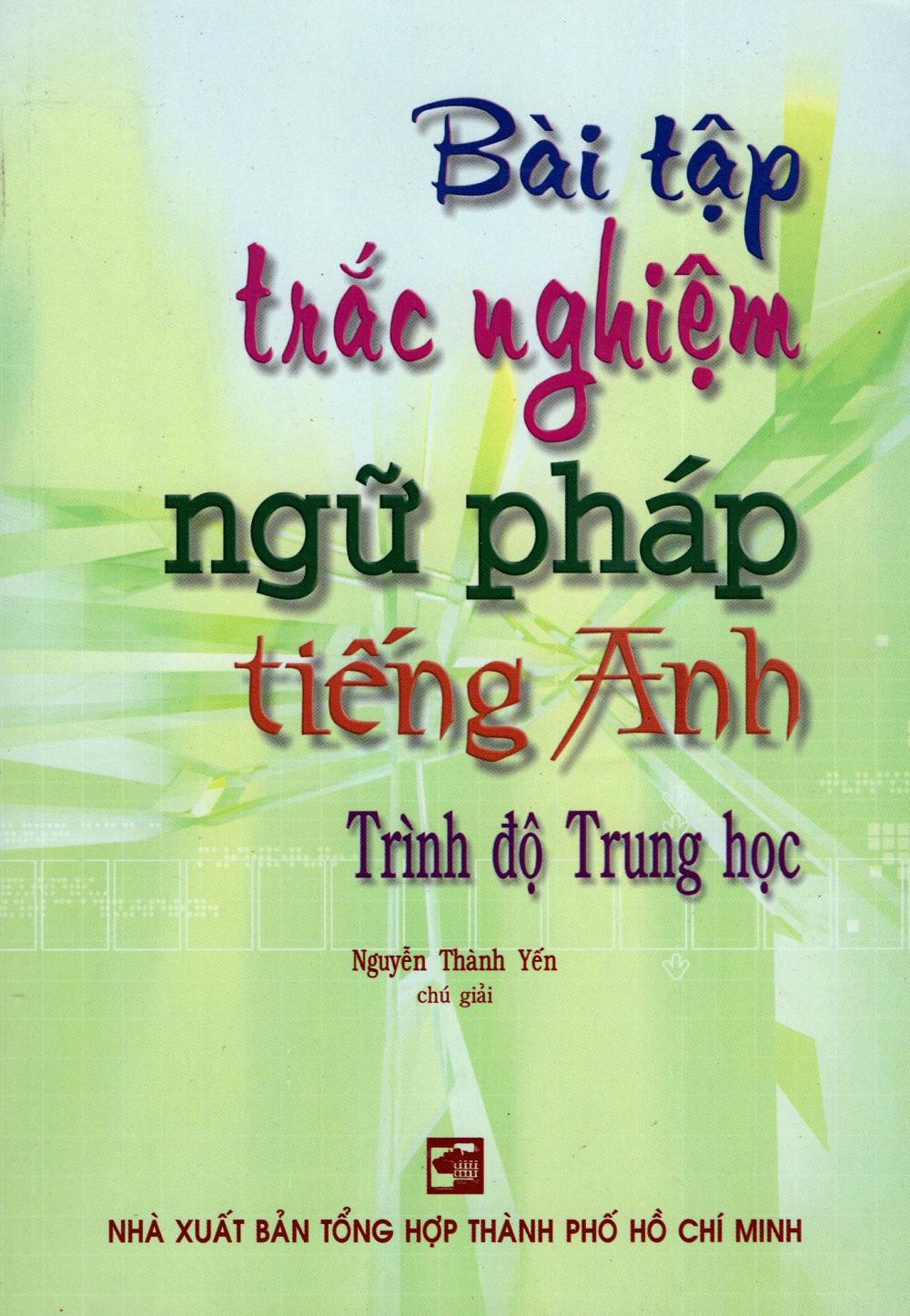 Bìa sách Bài Tập Trắc Nghiệm Ngữ Pháp Tiếng Anh (Trình Độ Trung Học)