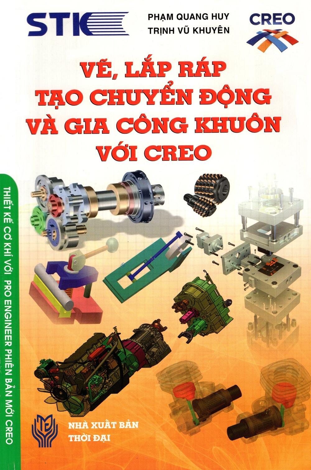 Bìa sách Vẽ, Lắp Ráp Tạo Chuyển Động Và Gia Công Khuôn Với Creo