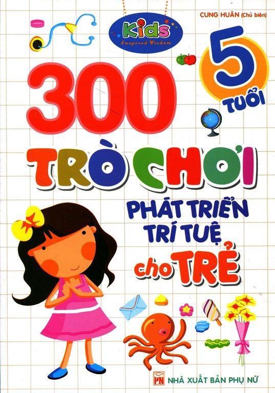 Bìa sách 300 Trò Chơi Phát Triển Trí Tuệ Cho Trẻ (5 Tuổi)