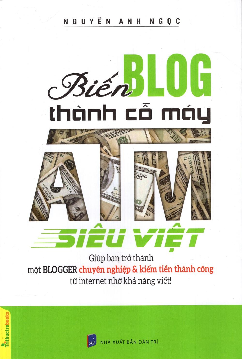 Bìa sách Biến Blog Thành Cỗ Máy ATM Siêu Việt