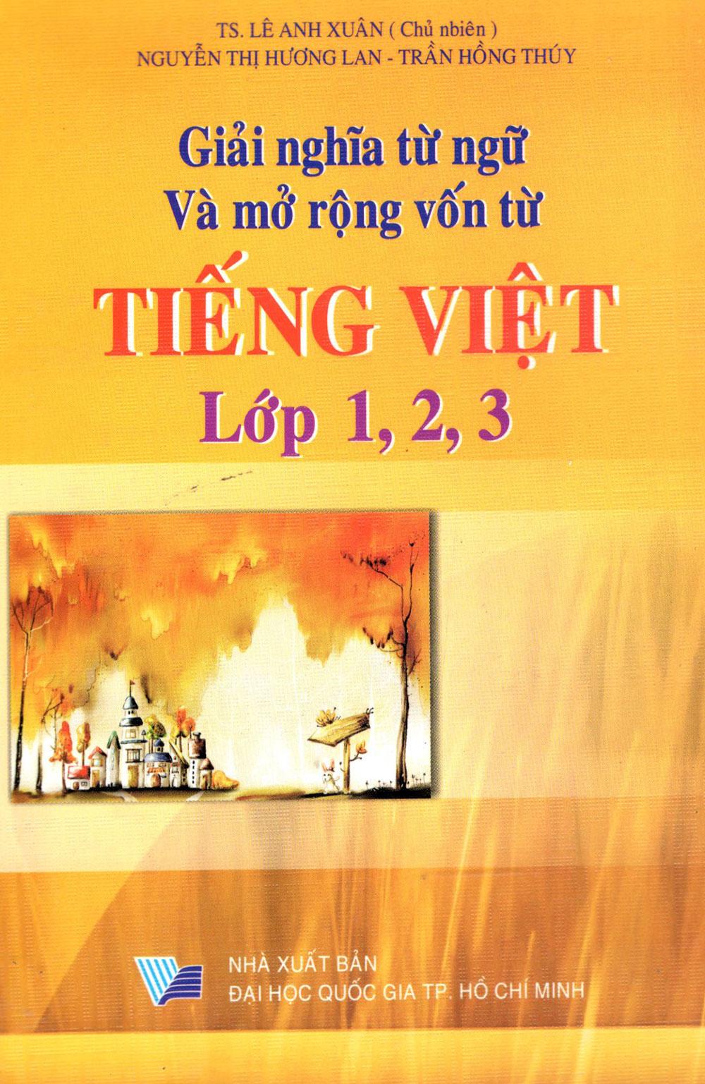 Bìa sách Giải Nghĩa Từ Ngữ Và Mở Rộng Vốn Từ Tiếng Việt Lớp 1, 2, 3