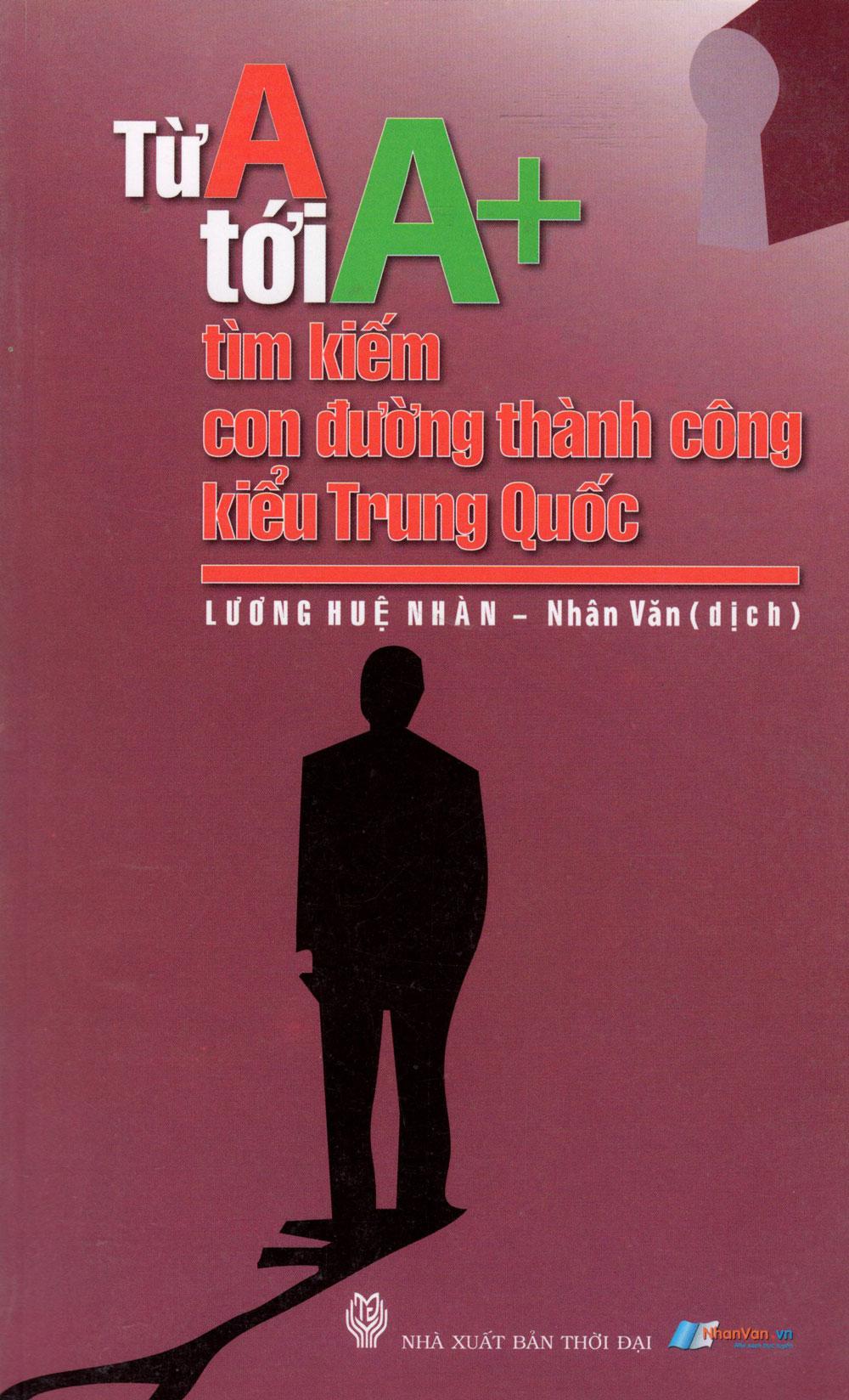 Bìa sách Từ A Tới A+ Tìm Kiếm Con Đường Thành Công Kiểu Trung Quốc