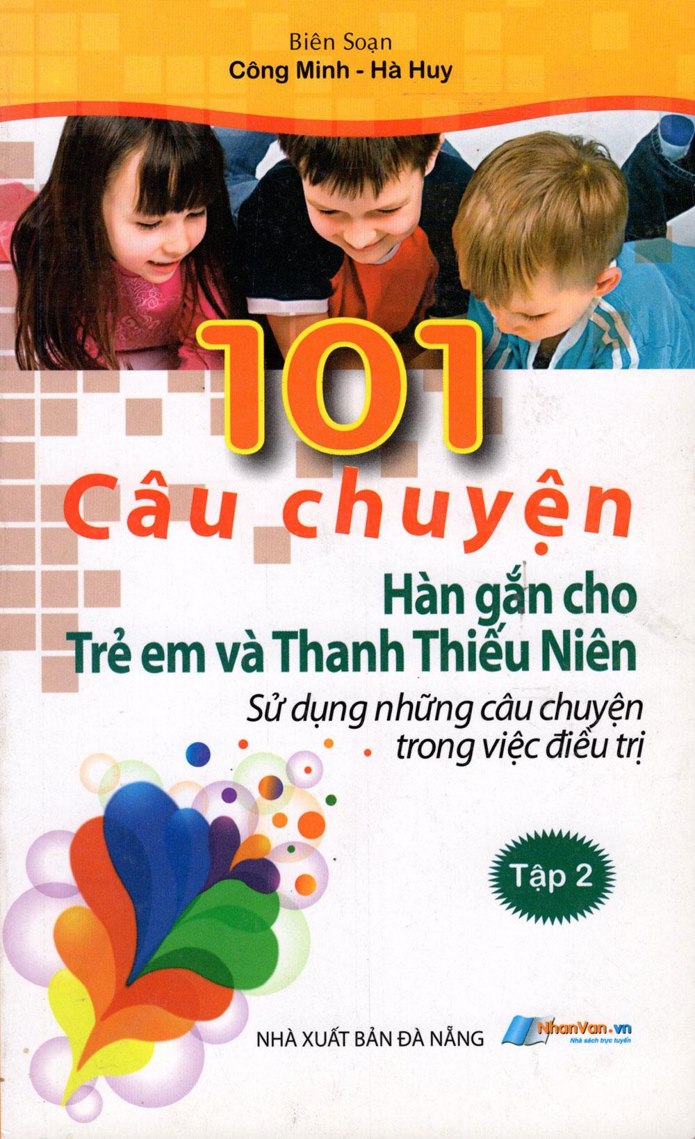 Bìa sách 101 Câu Chuyện Hàn Gắn Cho Trẻ Em Và Thanh Thiếu Niên (Tập 2)