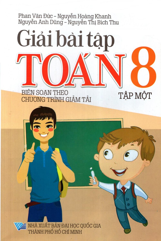 Bìa sách Giải Bài Tập Toán Lớp 8 (Tập 1) (Chương Trình Giảm Tải)