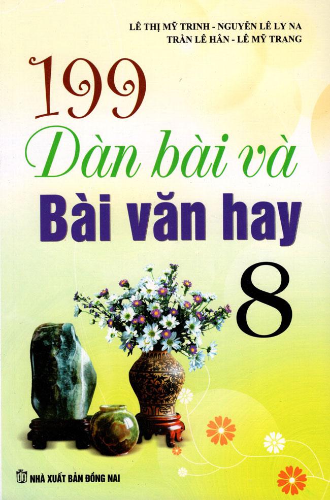 Bìa sách 199 Dàn Bài Và Bài Văn Hay Lớp 8