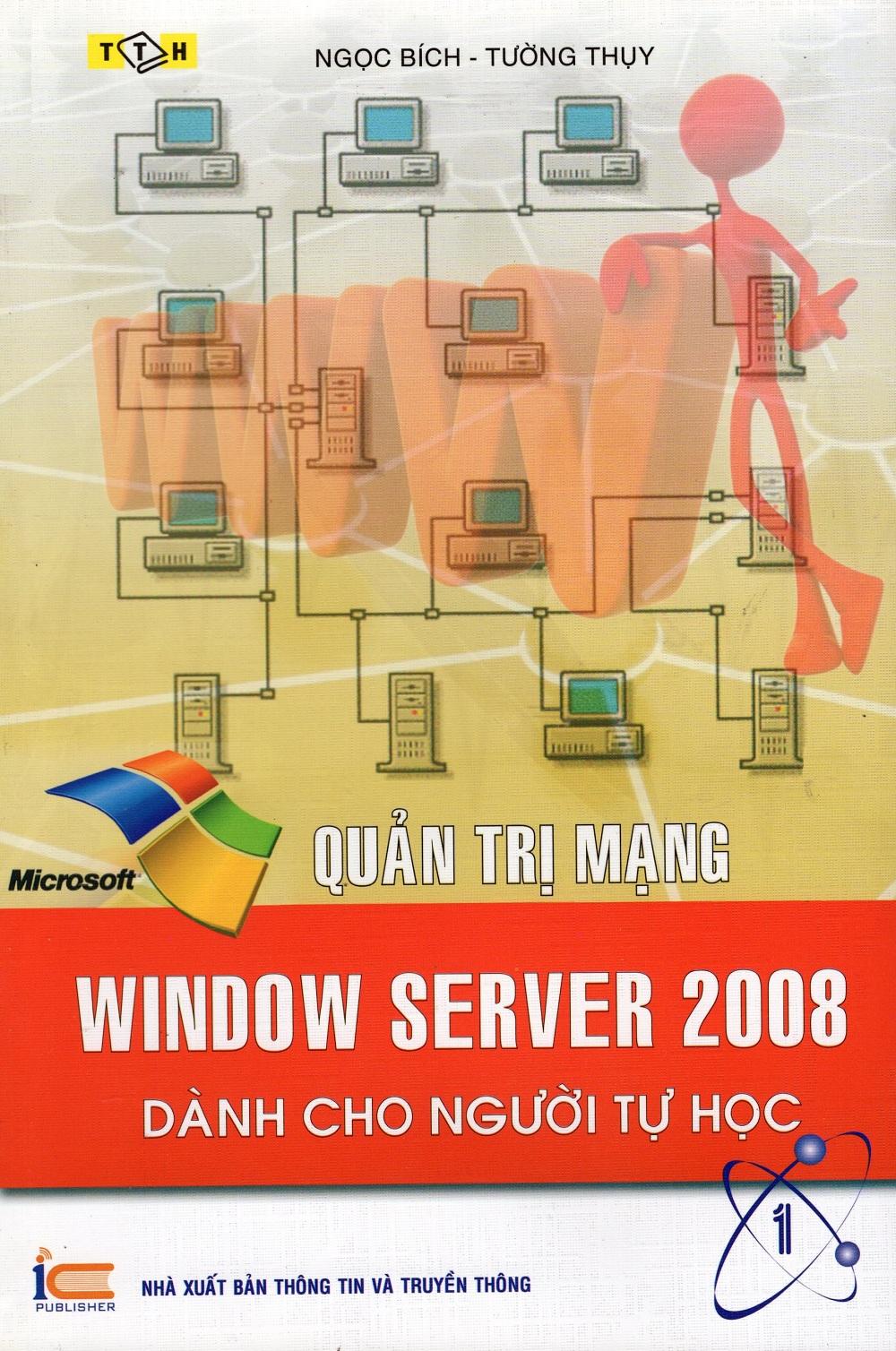 Bìa sách Quản Trị Mạng - Window Server 2008 Dành Cho Người Tự Học (Tập 1)