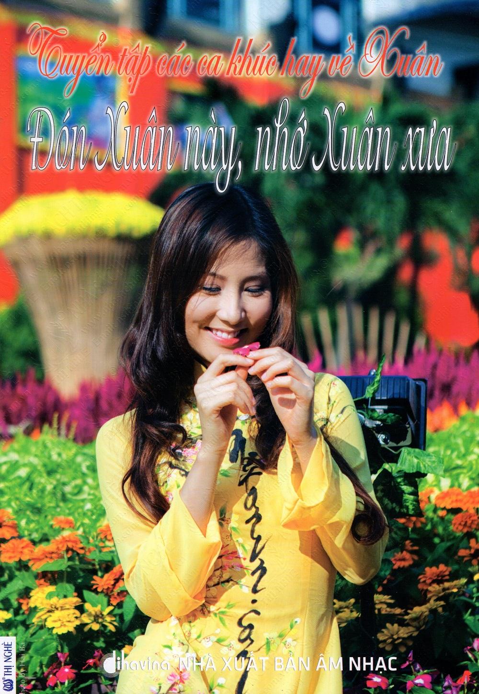 Bìa sách Tuyển Tập Các Ca Khúc Hay Về Xuân - Đón Xuân Này, Nhớ Xuân Xưa (Kèm CD)