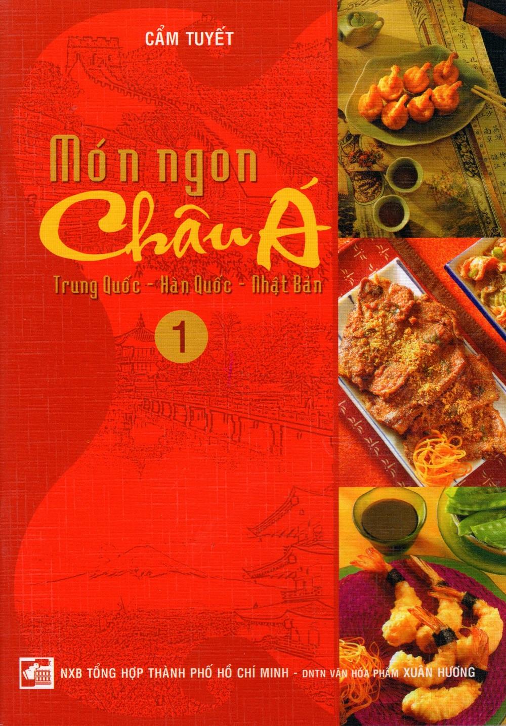 Bìa sách Món Ngon Châu Á (Tập 1) - Trung Quốc - Hàn Quốc - Nhật Bản
