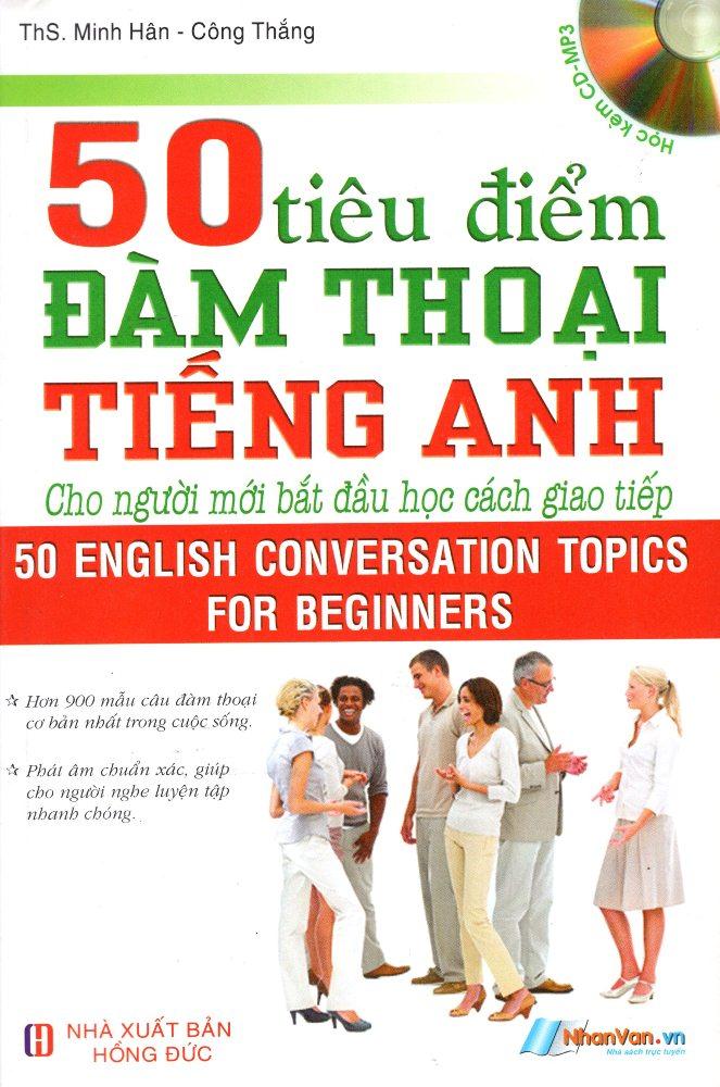 Bìa sách 50 Tiêu Điểm Đàm Thoại Tiếng Anh Cho Người Mới Bắt Đầu Học Cách Giao Tiếp (Kèm CD)