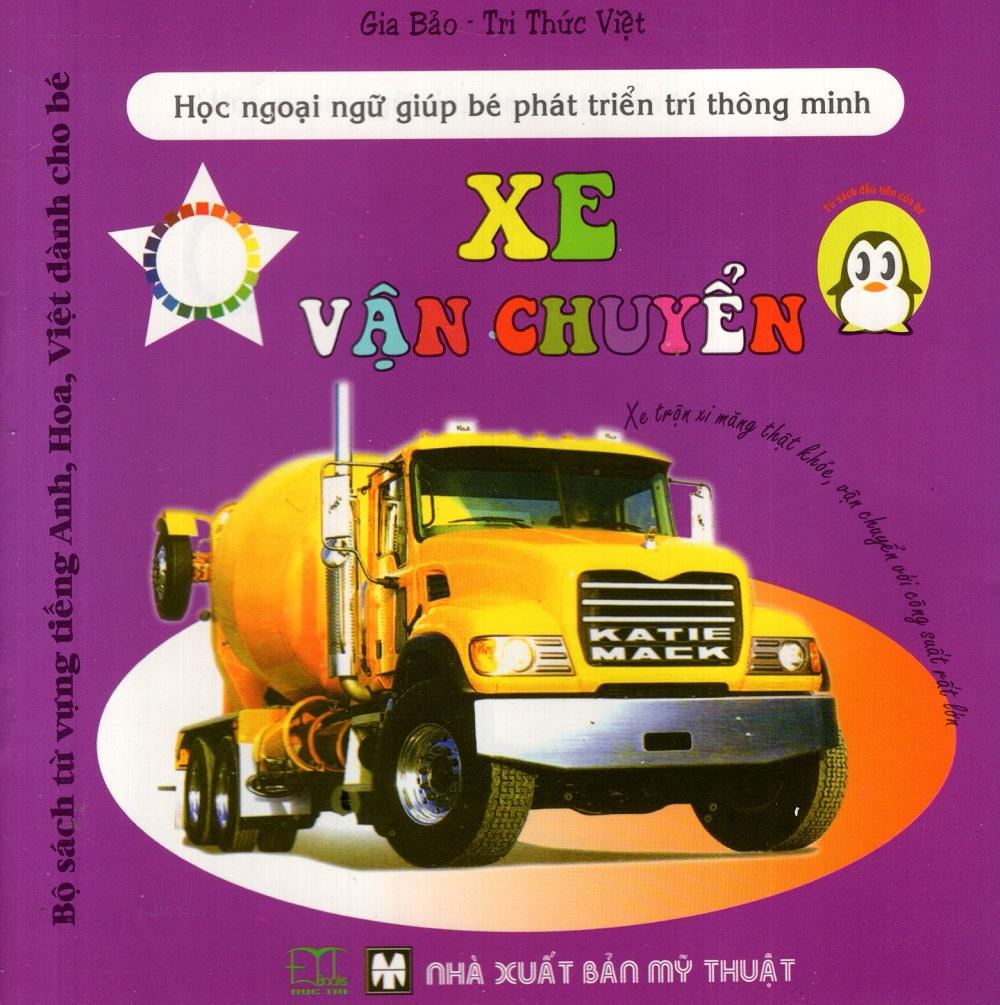 Bìa sách Bộ Sách Từ Vựng Tiếng Anh, Hoa, Việt Dành Cho Bé: Xe Vận Chuyển