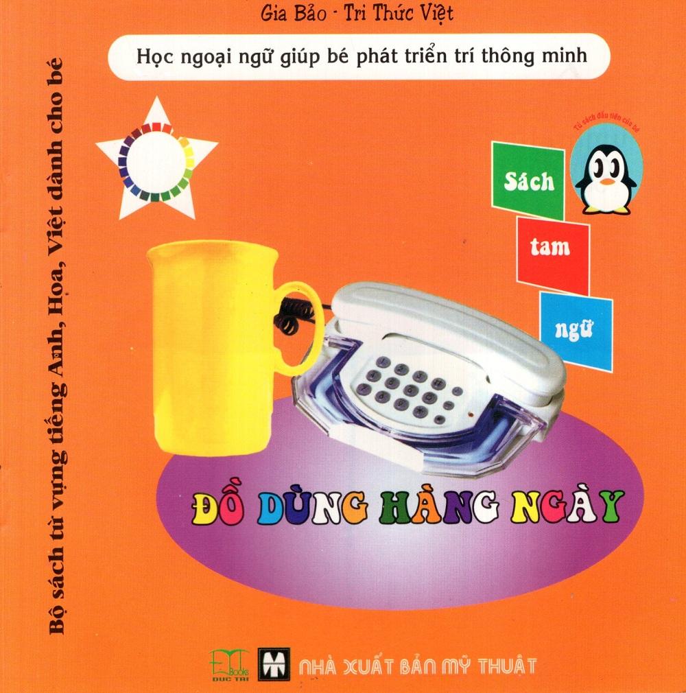 Bìa sách Bộ Sách Từ Vựng Tiếng Anh, Hoa, Việt Dành Cho Bé: Đồ Dùng Hằng Ngày