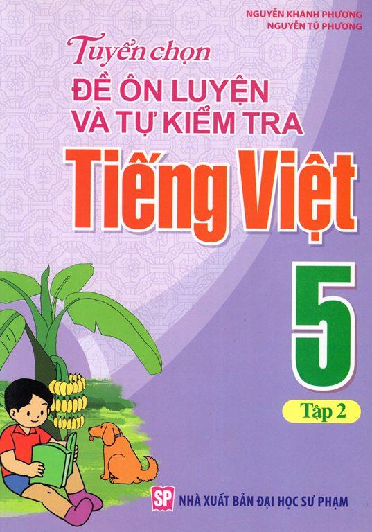 Bìa sách Tuyển Chọn Đề Ôn Luyện Và Tự Kiểm Tra Tiếng Việt Lớp 5 (Tập 2)