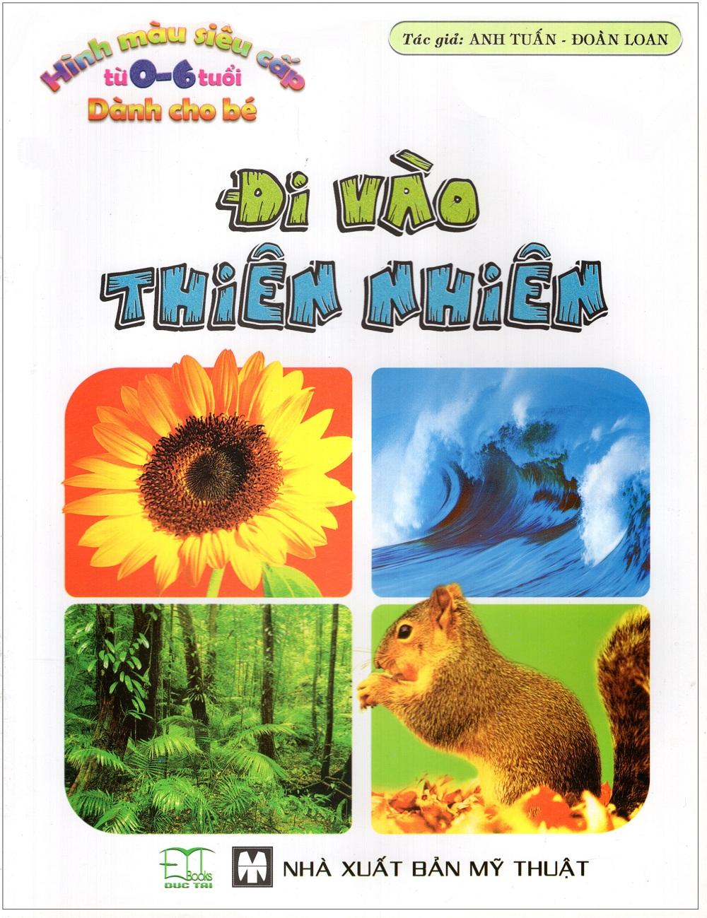 Bìa sách Hình Màu Siêu Cấp Từ 0 - 6 Tuổi Dành Cho Bé: Đi Vào Thiên Nhiên