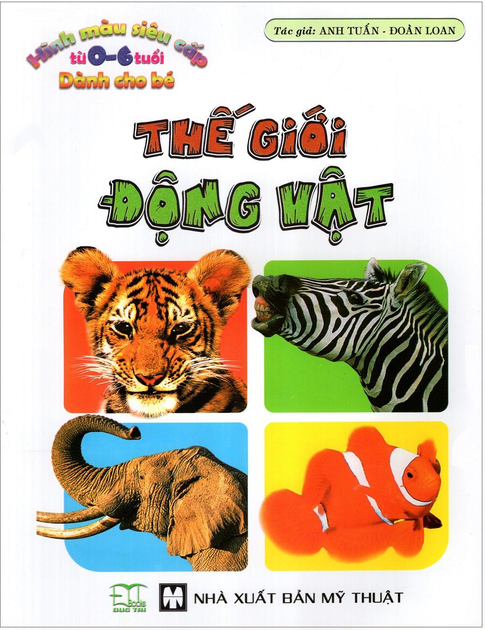 Bìa sách Hình Màu Siêu Cấp Từ 0 - 6 Tuổi Dành Cho Bé: Thế Giới Động Vật