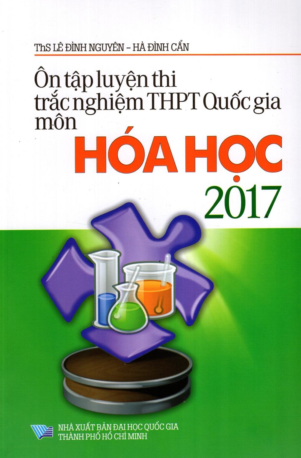 Bìa sách Ôn Tập Luyện Thi Trắc Nghiệm THPT Quốc Gia Môn Hóa Học Năm 2017