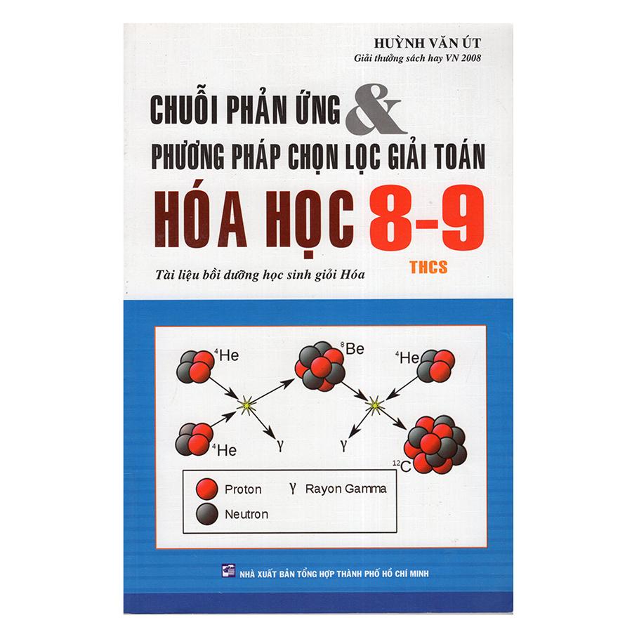 Bìa sách Chuỗi Phản Ứng Và Phương Pháp Chọn Lọc Giải Hóa 8 - 9