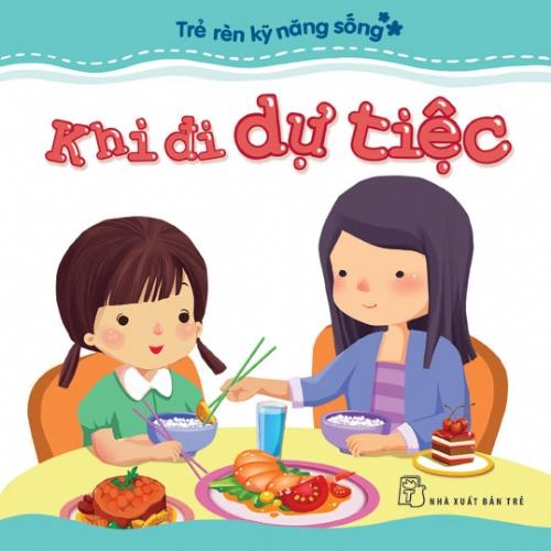 Bìa sách Trẻ Rèn Kỹ Năng Sống - Khi Đi Dự Tiệc