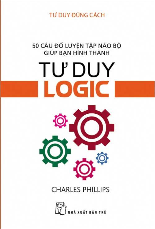 Bìa sách Tư Duy Đúng Cách - Tư Duy Logic