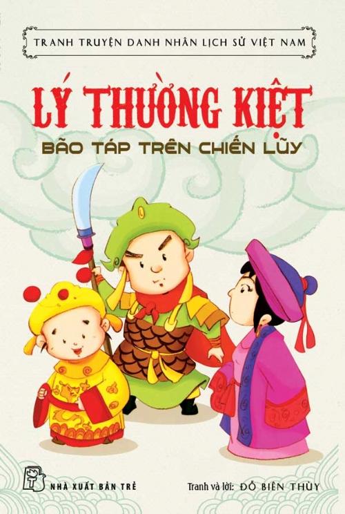 Bìa sách Tranh Truyện Danh Nhân Lịch Sử Việt Nam - Lý Thường Kiệt Bão Táp Trên Chiến Lũy