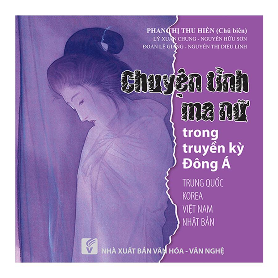 Bìa sách Chuyện Tình Ma Nữ Trong Truyền Kỳ Đông Á (Trung Quốc - Korea - Việt Nam - Nhật Bản)
