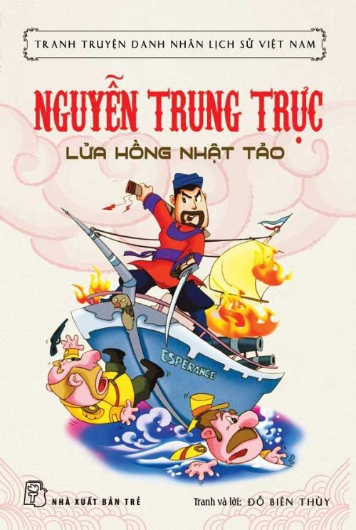 Bìa sách Tranh Truyện Danh Nhân Lịch Sử Việt Nam - Nguyễn Trung Trực Lửa Hồng Nhật Tảo