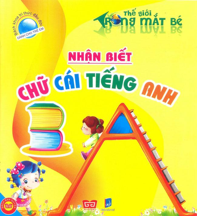 Bìa sách Bách Khoa Tri Thức Đầu Đời Dành Cho Trẻ Em - Thế Giới Trong Mắt Bé - Nhận Biết Chữ Cái Tiếng Anh (Tái Bản)