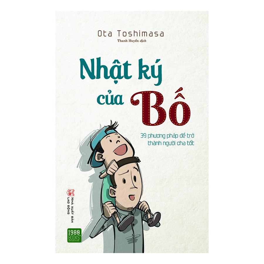 Bìa sách Nhật Ký Của Bố - 39 Phương Pháp Để Trở Thành Người Cha Tốt