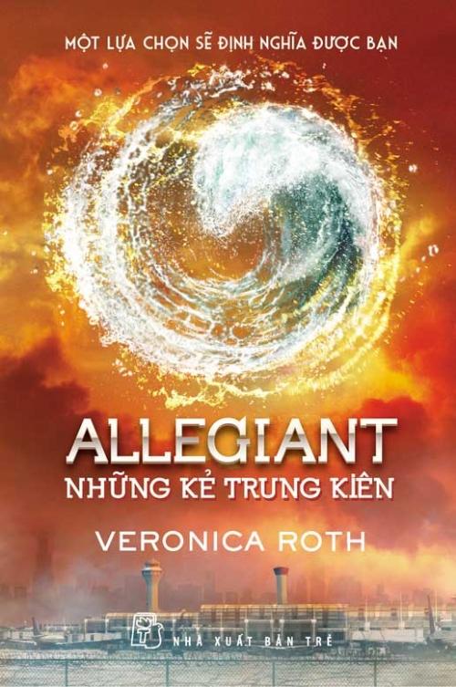 Bìa sách Allegiant - Những Kẻ Trung Kiên